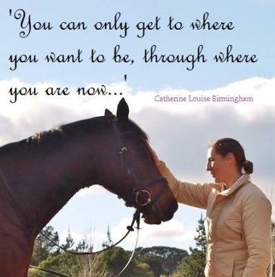 'You can only get to where you want to be through where you are now...' Catherine Louise Birmingham